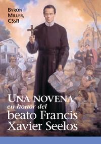 Cover Una novena en honor del Beato Francis Xavier Seelos