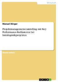 Cover Projektmanagementcontrolling mit Key Performance-Indikatoren bei Intralogistikprojekten