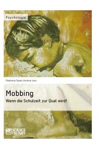 Cover Mobbing. Wenn die Schulzeit zur Qual wird!