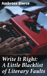 Cover Write It Right: A Little Blacklist of Literary Faults