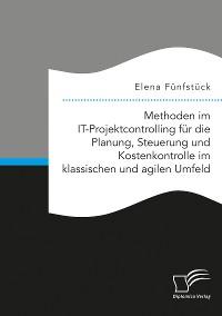 Cover Methoden im IT-Projektcontrolling für die Planung, Steuerung und Kostenkontrolle im klassischen und agilen Umfeld