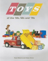 Cover Toys of the 50s 60s and 70s