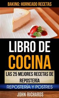 Cover Libro De Cocina: Las 25 Mejores Recetas De Repostería: Repostería Y Postres (Baking: Horneado Recetas)