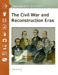 Cover Civil War and Reconstruction Eras: Documents Decoded