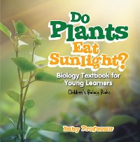 Cover Do Plants Eat Sunlight? Biology Textbook for Young Learners | Children's Biology Books