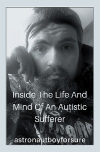 Cover Inside the Life and Mind of an Autistic Sufferer