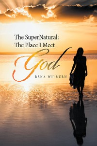 Cover The Supernatural: the Place I Meet God