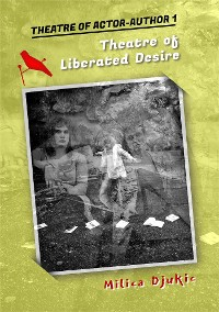 Cover THEATRE OF ACTOR-AUTHOR 1, Theatre of Liberated Desire