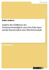 Cover Analyse des Einflusses der Vertrauenswürdigkeit eines YouTube-Stars auf die Emotionalität einer Werbebotschaft