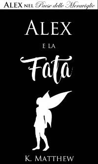 Cover Alex e la Fata (Alex nel Paese delle Meraviglie vol. 3)