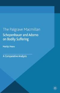 Cover Schopenhauer and Adorno on Bodily Suffering