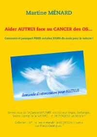 Cover Aider autrui face au cancer des os... Comment et pourquoi prier certains jours du mois pour le vaincre !