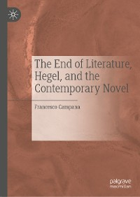 Cover The End of Literature, Hegel, and the Contemporary Novel