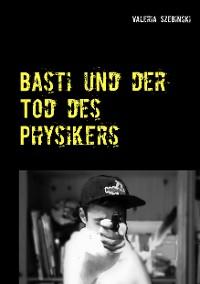 Cover Basti und der Tod des Physikers