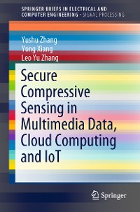 Cover Secure Compressive Sensing in Multimedia Data, Cloud Computing and IoT