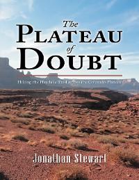 Cover The Plateau of Doubt: Hiking the Hayduke Trail across the Colorado Plateau