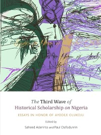 Cover The Third Wave of Historical Scholarship on Nigeria