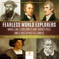 Cover Fearless World Explorers : Magellan, Lewis and Clark, Marco Polo and Christopher Columbus | Biography for Kids Junior Scholars Edition | Children's Biography Books