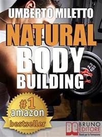 Cover Natural Body Building. Trucchi, Segreti e Programmi per un Fisico da Urlo