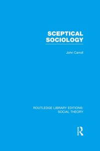 Cover Sceptical Sociology (RLE Social Theory)