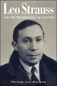 Cover Leo Strauss and the Theopolitics of Culture