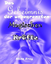 Cover Das Geheimnis der unbegrenzten magischen Kräfte
