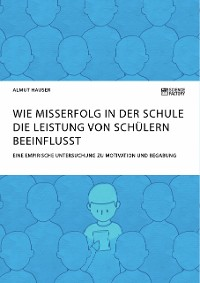 Cover Wie Misserfolg in der Schule die Leistung von Schülern beeinflusst. Eine empirische Untersuchung zu Motivation und Begabung