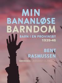 Cover Min bananløse barndom. Barn i en provinsby 1939-46