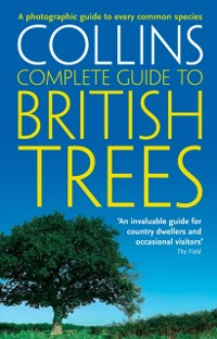 Cover Collins Complete Guide to British Trees: A Photographic Guide to every common species