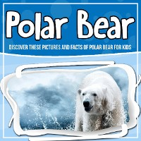 Cover Polar Bear: Discover These Pictures And Facts Of Polar Bear For Kids