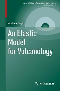 Cover An Elastic Model for Volcanology