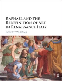 Cover Raphael and the Redefinition of Art in Renaissance Italy