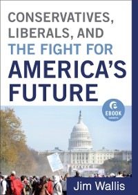 Cover Conservatives, Liberals, and the Fight for America's Future (Ebook Shorts)