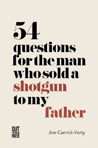 Cover 54 Questions for the Man Who Sold a Shotgun to My Father