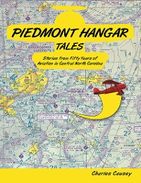 Cover Piedmont Hangar Tales: Stories from Fifty Years of Aviation In Central North Carolina