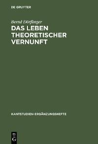 Cover Das Leben theoretischer Vernunft