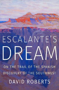 Cover Escalante's Dream: On the Trail of the Spanish Discovery of the Southwest
