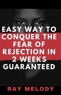 Cover Easy Way To Conquer The Fear Of Rejection In 2 Weeks Guaranteed