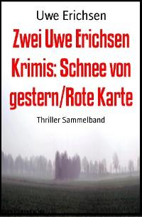 Cover Zwei Uwe Erichsen Krimis: Schnee von gestern/Rote Karte