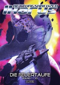 Cover Rettungskreuzer Ikarus 1 - 10: Die Feuertaufe (und 9 weitere Romane)