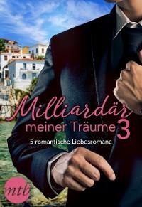 Cover Milliardär meiner Träume 3 - 5 romantische Liebesromane