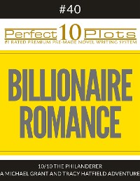 "Cover Perfect 10 Billionaire Romance Plots #40-10 ""THE PHILANDERER – A MICHAEL GRANT AND TRACY HATFIELD ADVENTURE"""