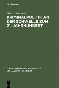 Cover Kriminalpolitik an der Schwelle zum 21. Jahrhundert