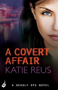 Cover Covert Affair: Deadly Ops 5 (A series of thrilling, edge-of-your-seat suspense)