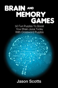 Cover Brain and Memory Games: 50 Fun Puzzles to Boost Your Brain Juice Today (With Crossword Puzzles)