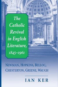 Cover Catholic Revival in English Literature, 1845–1961, The