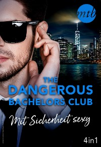 Cover The Dangerous Bachelors Club - Mit Sicherheit sexy (4in1)