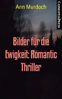 Cover Bilder für die Ewigkeit: Romantic Thriller