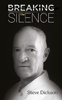 Cover Breaking the Silence - The Untold Story, Steve Dickson Autobiography