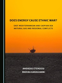 Cover Does Energy Cause Ethnic War? East Mediterranean and Caspian Sea Natural Gas and Regional Conflicts